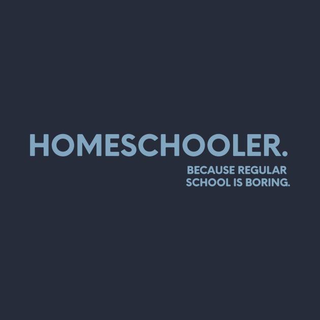 homeschooling because regular school is boring