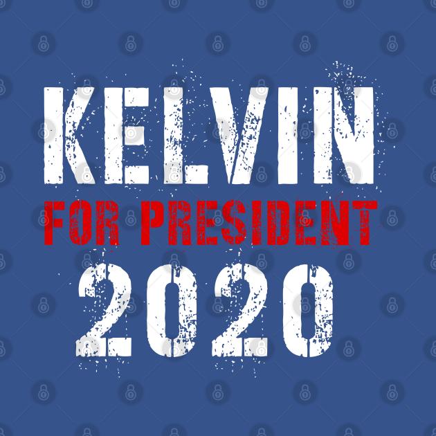 Kelvin For President
