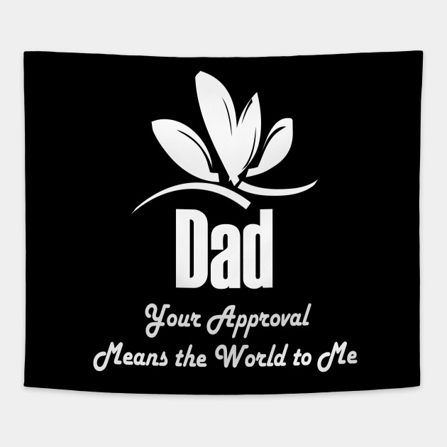 Dad Your Approval Means The World To Me Gift Tapestry