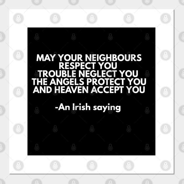 May your neighbors respect you, irish blessing