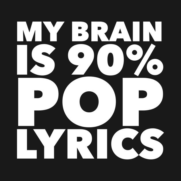 My Brain Is 90% Pop Lyrics