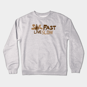 9a9bcd6e7d Sail Fast Live Slow boating shirt Crewneck Sweatshirt