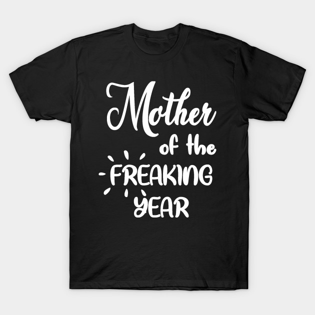 MOther of the Freaking Year T-Shirt