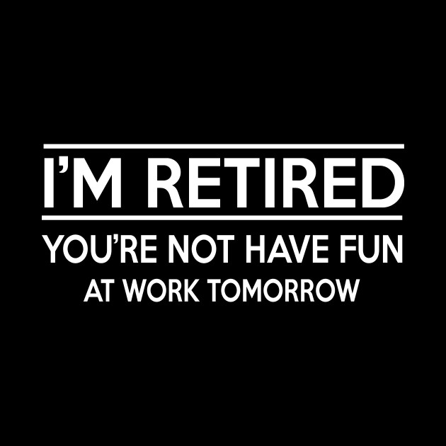 Funny Retirement Wishes Quotes: Funny Sayings Shirt T-Shirt