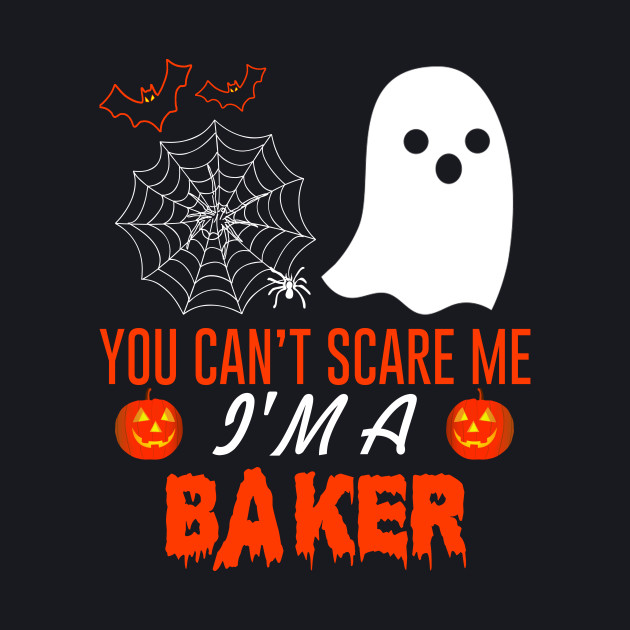 You Can't Scare Me I'm A Baker