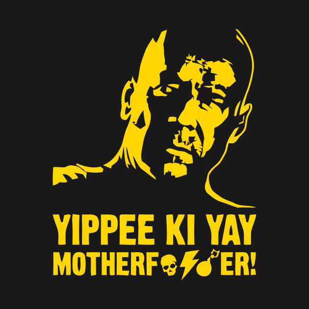 Yippee ki yay mother fucker picture 42
