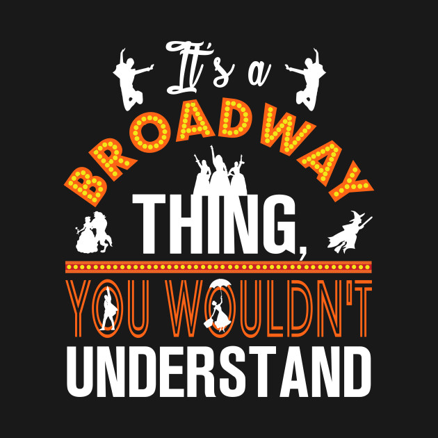 It's a Broadway thing!