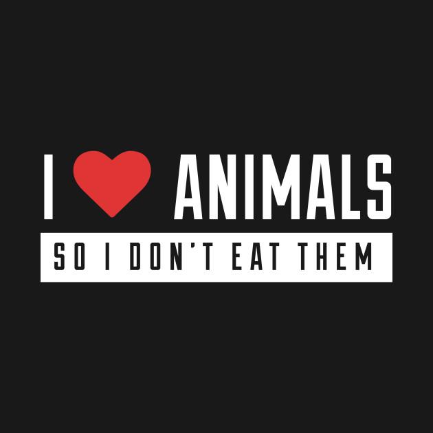 b86893597 I love animals so I don't eat them - Vegan - T-Shirt | TeePublic