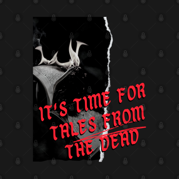IT'S TIME FOR TALES FROM THE DEAD