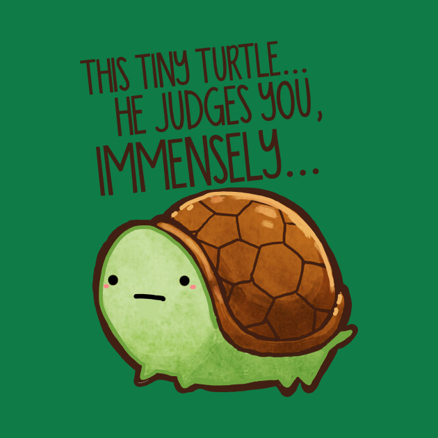 This Tiny Turtle Judges You...
