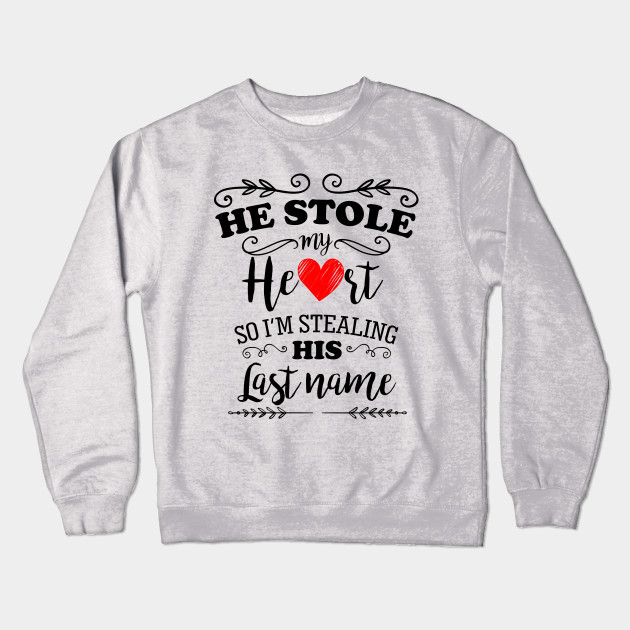 46d070908 Stealing his Last Name Bride-to-be Design - Bride - Crewneck ...