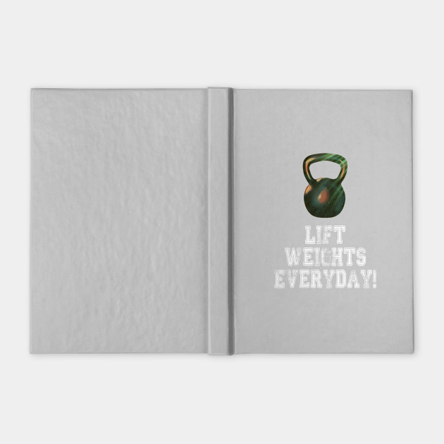 Lift Weights Everyday! Perfect gift for yourself