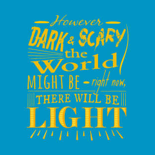 However dark and scary the world might be right now, there will be light t-shirts