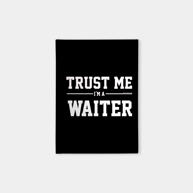Trust Me Im A Waiter. Cool Gift Idea For Friends