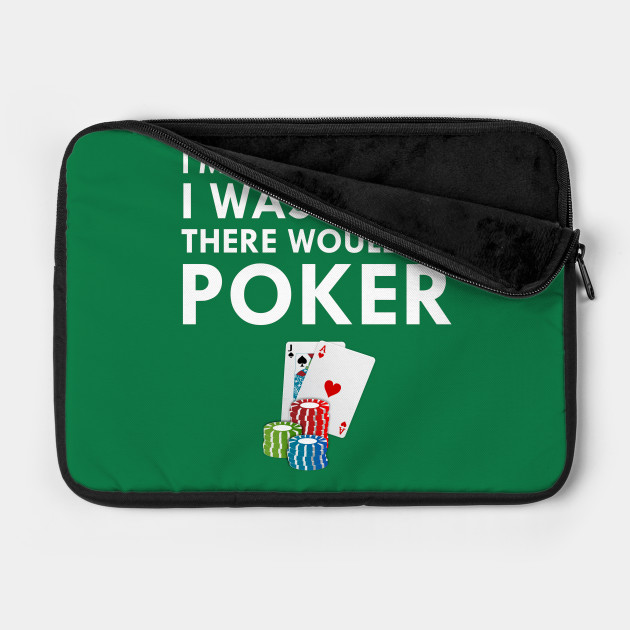 I Was Told There Would Be Poker