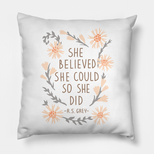 She Believed She Could So She Did Qoute Pillow Teepublic