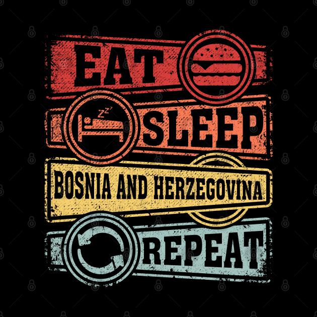 Eat Sleep Bosnia and Herzegovina Repeat