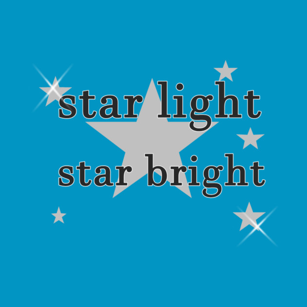 Star Light Star Bright >> Star Light Star Bright Star Light Star Bright T Shirt Teepublic