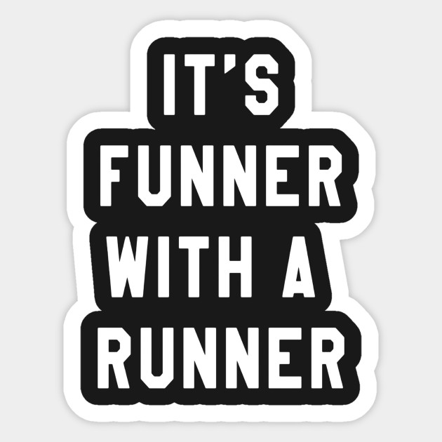 5cc41ed6 It's Funner With A Runner T-Shirt Funny Running Shirts Run T Sticker