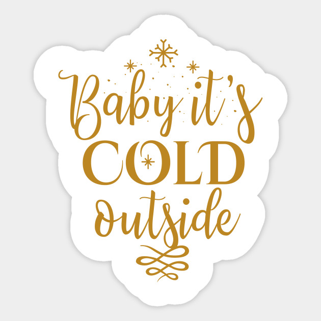 Baby Its Cold Outside, Christmas Quote