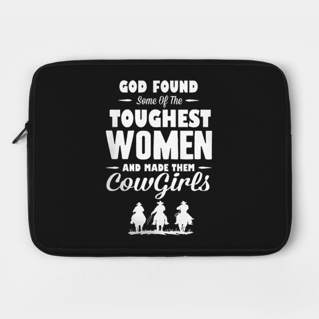 God Found Some Of The Toughest Women And Made Them Cowgirls