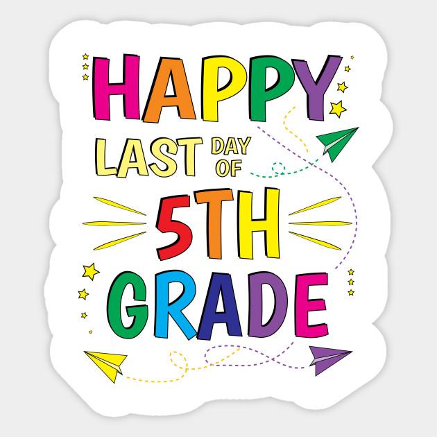 Happy Last Day of School - 5th Fifth Grade Teacher - Happy ...