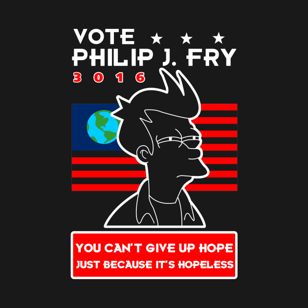 You can't give up HOPE! -Philip J. Fry