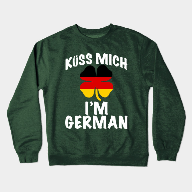 5de4d5c12d Kiss me I'm German - St Patricks Day T-Shirt / Kuss Mich I'm German  Crewneck Sweatshirt