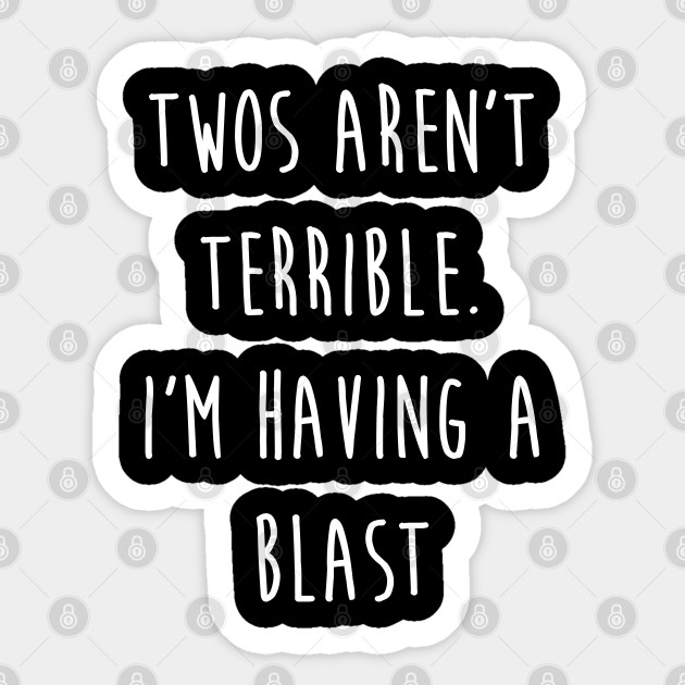 Kids Twos Aren T Terrible I M Having A Blast Funny 2 Two Print Celebrate Sticker Teepublic
