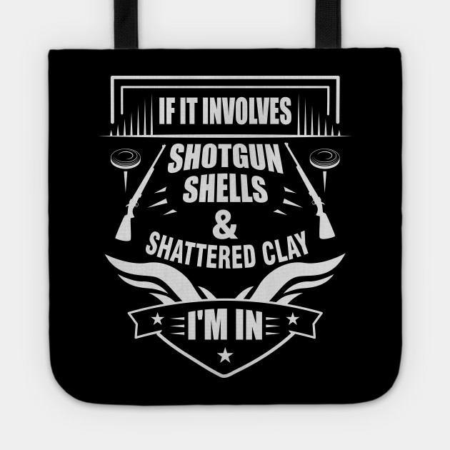 If It Involves Shotgun Shells & Shattered Clay I'm In