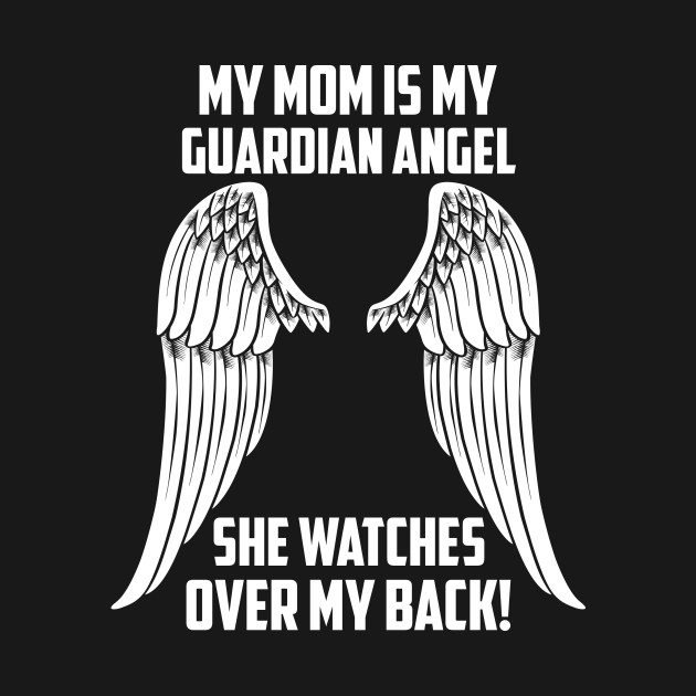 MY MOM ÍS MY GUARDIAN ANGEL