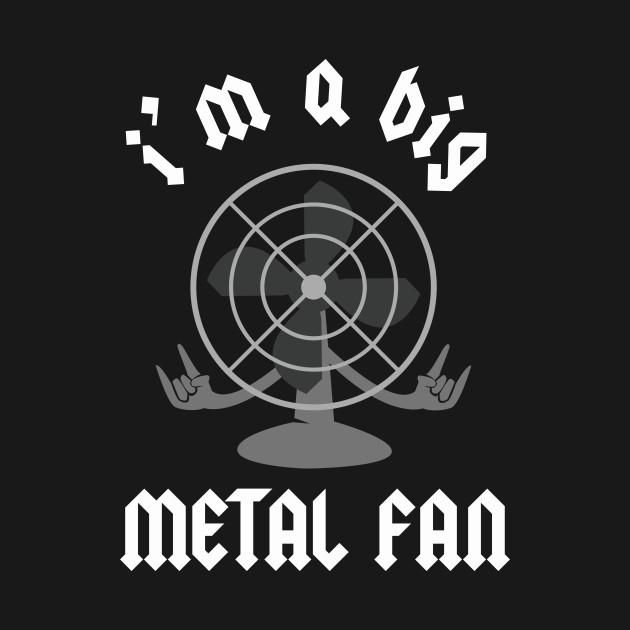I'm A Big Metal Fan