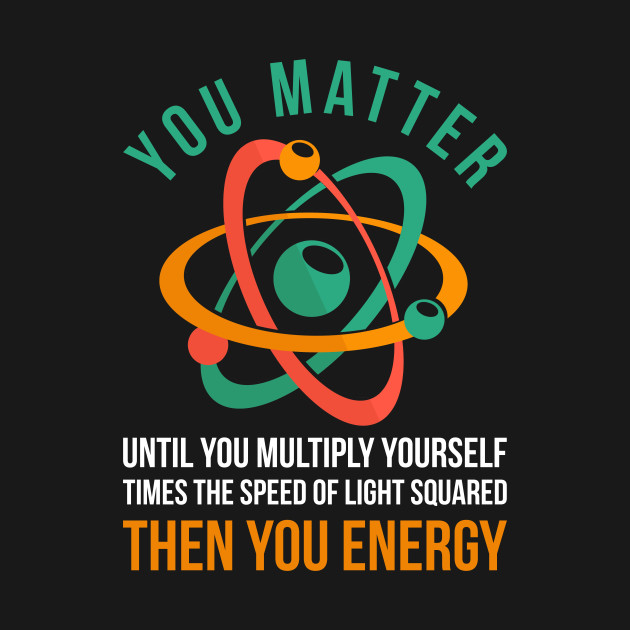 Science You Matter Then You Energy Physics