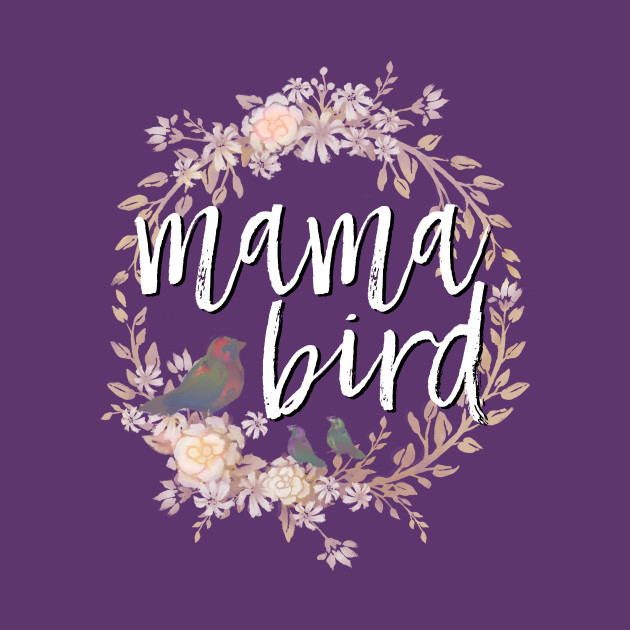 Mama Bird white lettering