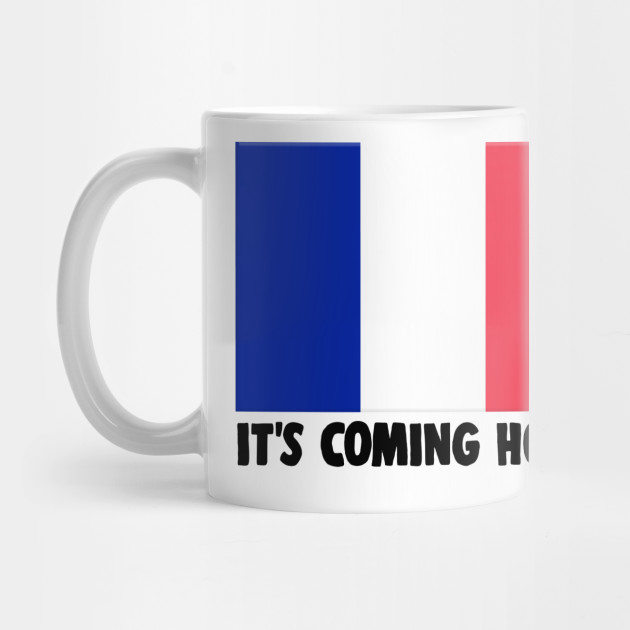 51cc3542c It s Coming Home - FRANCE Football World Cup 2018 Slogan - Football ...