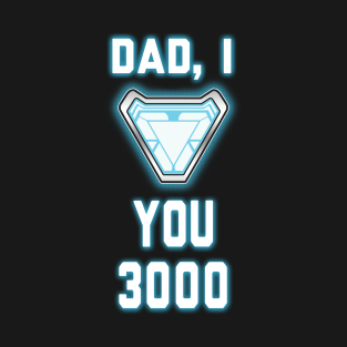 1fae09d4ed Dad, I Love You 3000 T-Shirt. by SamGreenArtist