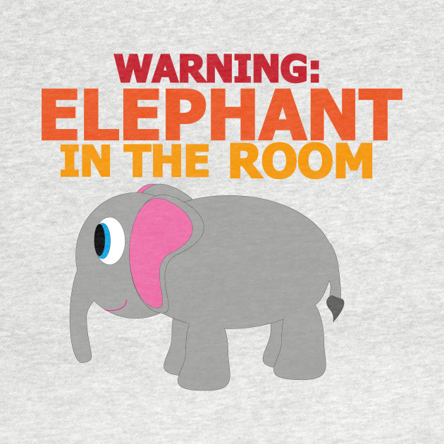 Warning: Elephant In The Room