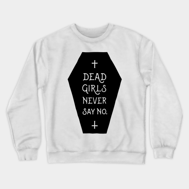 Dead Girls Never Say No.