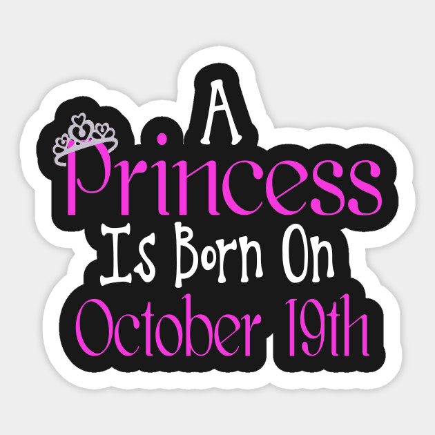 A Princess Is Born On October 19th Funny Birthday Sticker