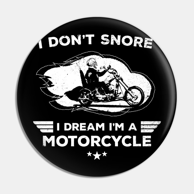I Don T Snore I Dream I M A Motorcycle Funny Quote Snore Pin