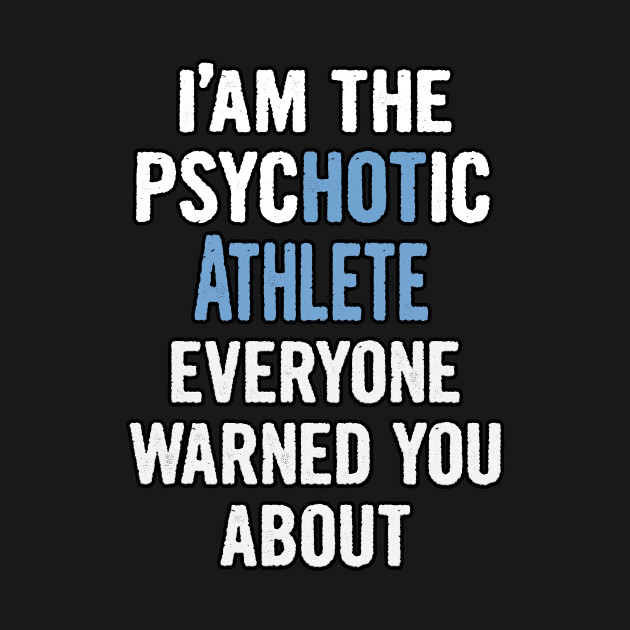 Tshirt Gift For Athletes - Psychotic