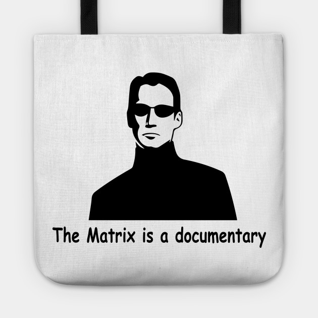 The Matrix is a documentary