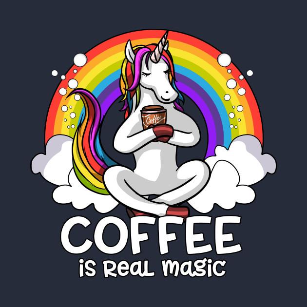 Coffee Is Real Magic Unicorn Magical Rainbow Coffee