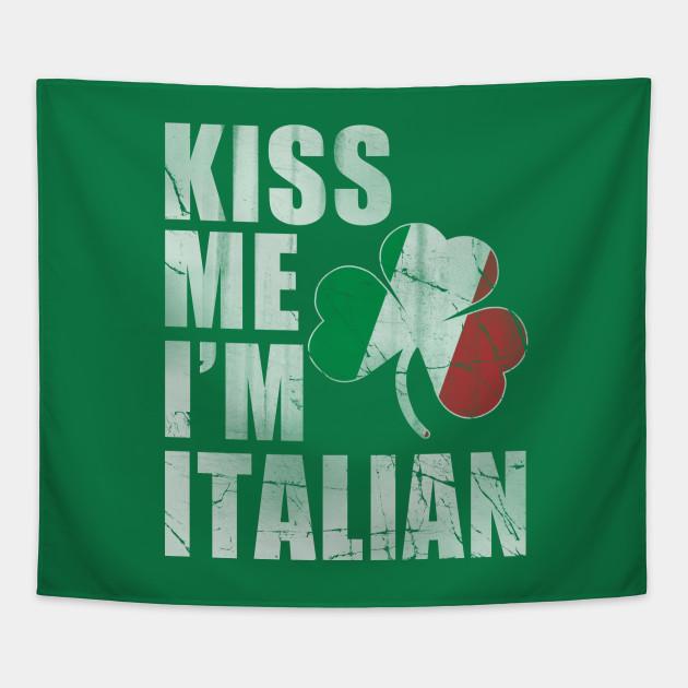 0c455873e Irish Kiss Me I'm Italian St Patrick's Day - St Patricks Day ...