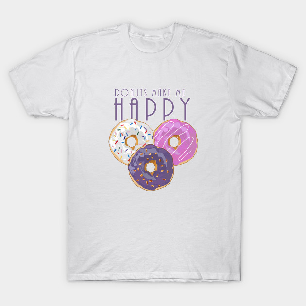 Perfect Donuts Make Me Happy - Doughnut - T-Shirt | TeePublic IY55