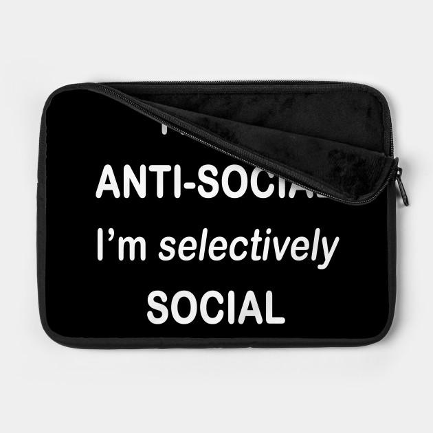 I'm not anti-social I'm selectively social - Anti-Social Club -