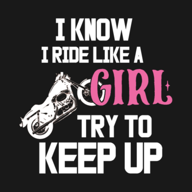 I ride like a girl Motorcycle Rider Quotes Biker   I Ride Like A