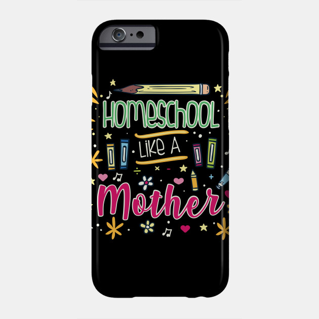 Homeschool Like A Mother Phone Case