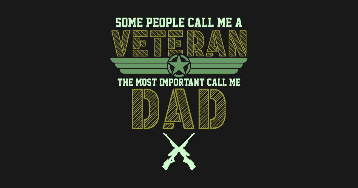 bd6138f2 Some People Call Me A Veteran The Most Important Call Me Dad T-Shirt