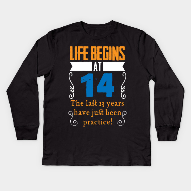 14th Birthday Life Begins At 14 Years Old Kids Long Sleeve T Shirt